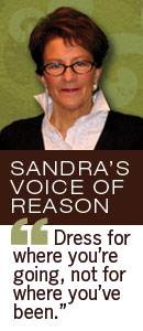 Sandra's Voice of Reason - Dress for where you're going, not for where you've been.